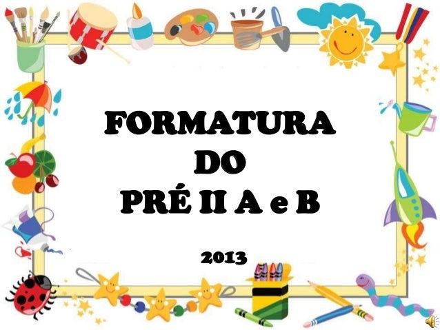 FORMATURA DO PRÉ II A e B 2013