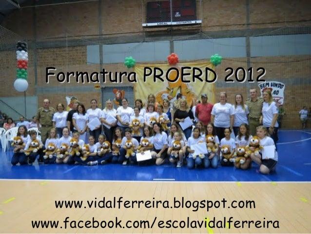 Formatura PROERD 2012   www.vidalferreira.blogspot.comwww.facebook.com/escolavidalferreira