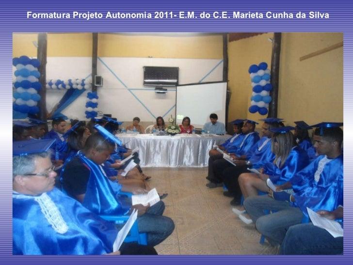 Formatura Projeto Autonomia 2011- E.M. do C.E. Marieta Cunha da Silva