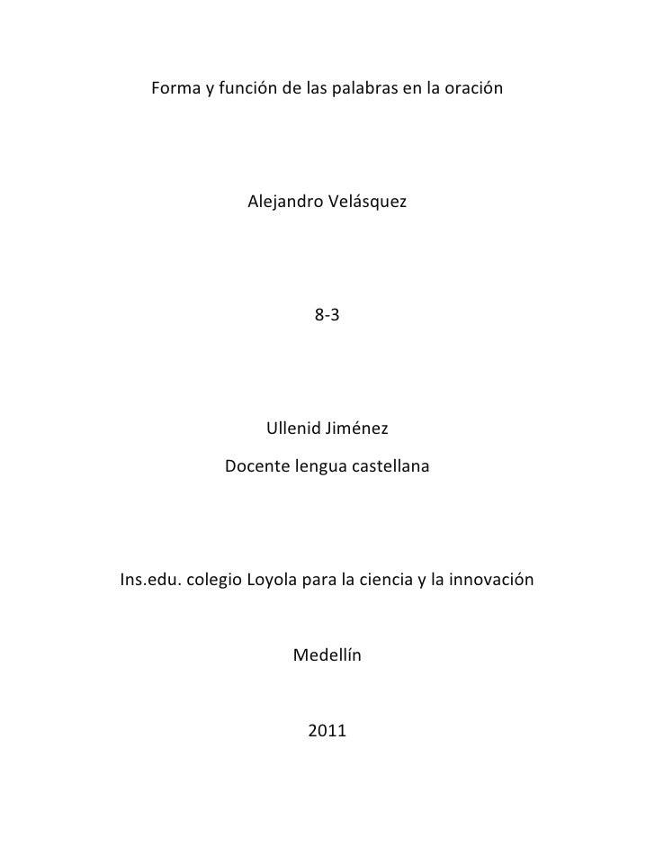 Forma y función de las palabras en la oración<br />Alejandro Velásquez<br />8-3<br />Ullenid Jiménez<br />Docente lengua c...