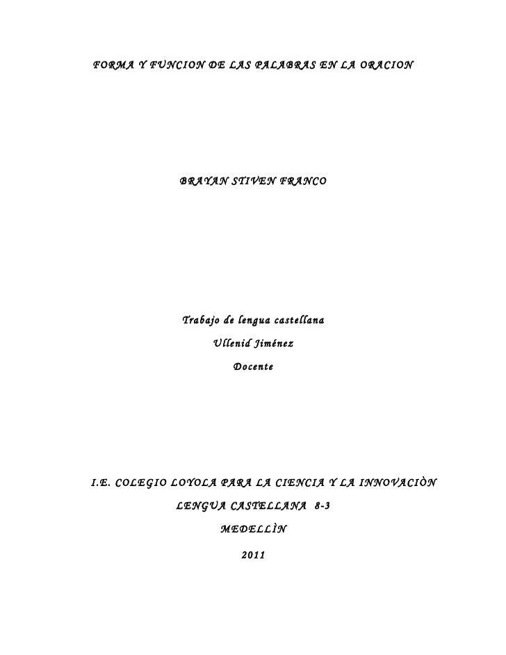 FORMA Y FUNCION DE LAS PALABRAS EN LA ORACION             BRAYAN STIVEN FRANCO             Trabajo de lengua castellana   ...