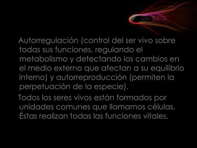 Autorregulación (control del ser vivo sobre todas sus funciones, regulando el metabolismo y detectando los cambios en el m...