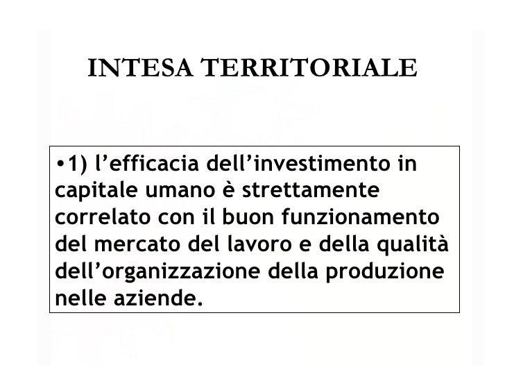 INTESA TERRITORIALE <ul><li>1) l'efficacia dell'investimento in capitale umano è strettamente correlato con il buon funzio...