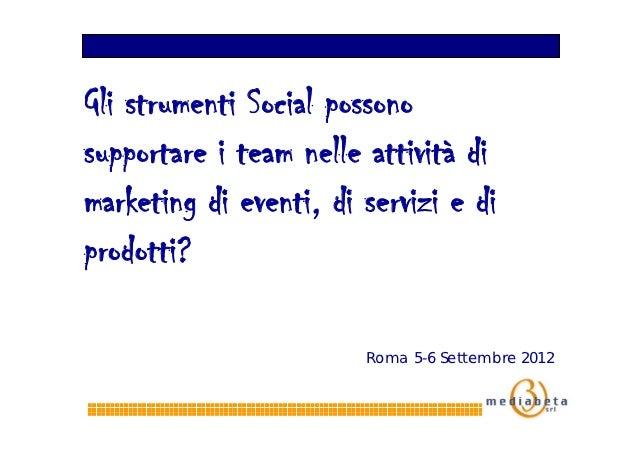Gli strumenti Social possonosupportare i team nelle attività dimarketing di eventi, di servizi e diprodotti?              ...