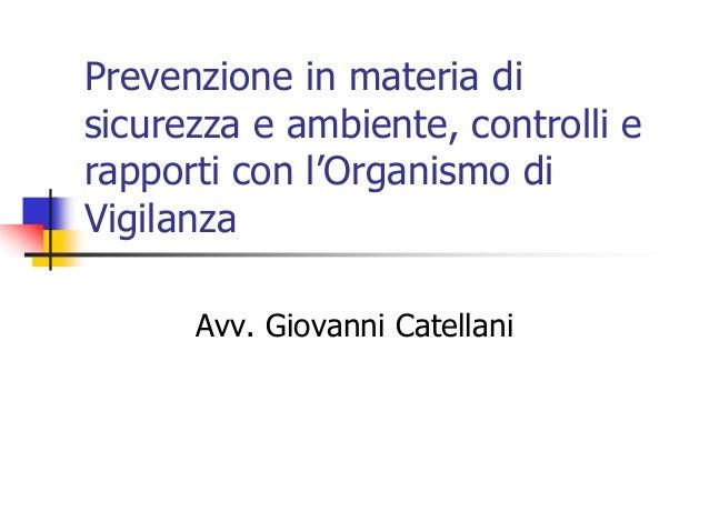Prevenzione in materia di sicurezza e ambiente, controlli e rapporti con l'Organismo di Vigilanza Avv. Giovanni Catellani