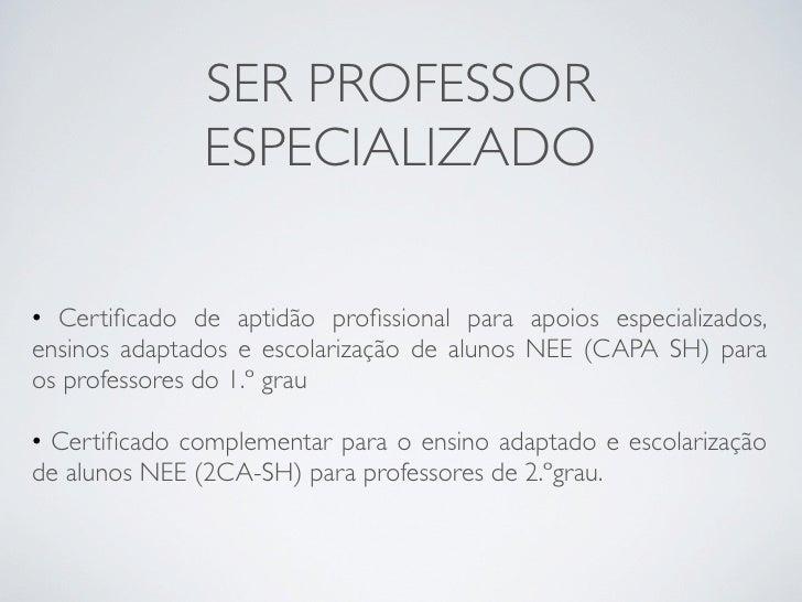 SER PROFESSOR                ESPECIALIZADO  • Certificado de aptidão profissional para apoios especializados, ensinos adapta...