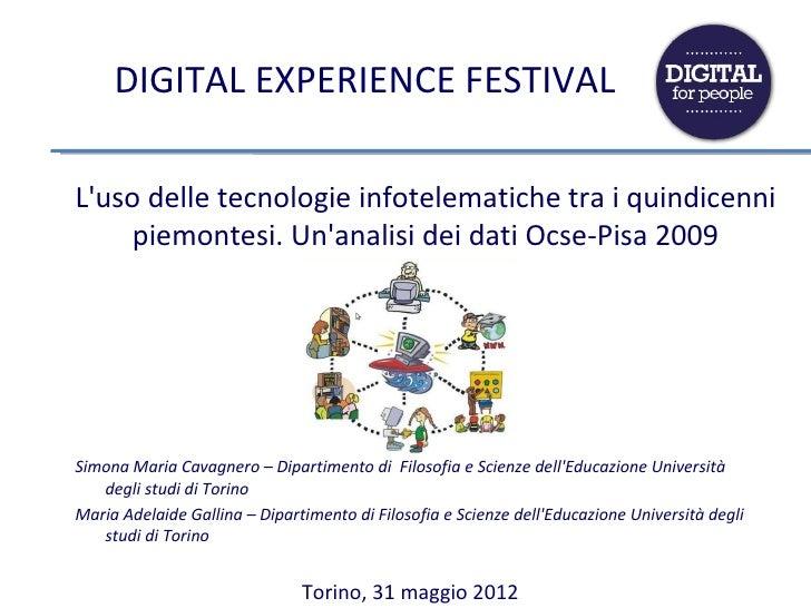 DIGITAL EXPERIENCE FESTIVALLuso delle tecnologie infotelematiche tra i quindicenni    piemontesi. Unanalisi dei dati Ocse-...