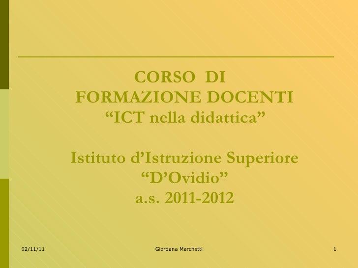"""CORSO  DI  FORMAZIONE DOCENTI   """"ICT nella didattica"""" Istituto d'Istruzione Superiore """"D'Ovidio"""" a.s. 2011-2012"""