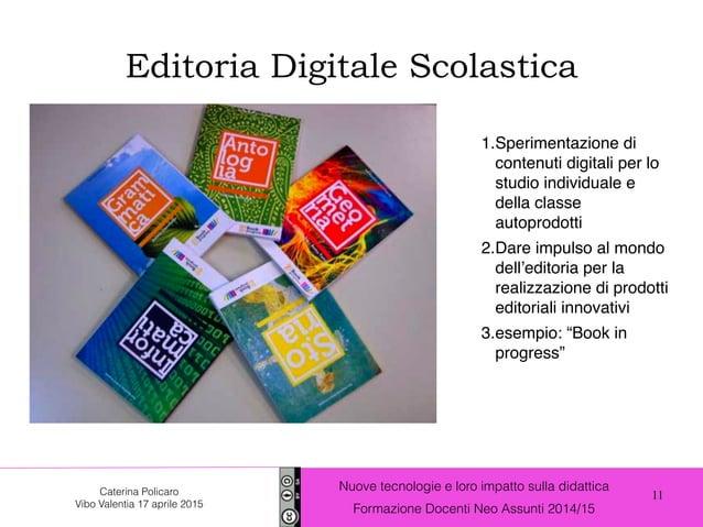 11 Nuove tecnologie e loro impatto sulla didattica Formazione Docenti Neo Assunti 2014/15 Caterina Policaro Vibo Valentia ...