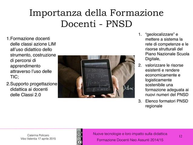 12 Nuove tecnologie e loro impatto sulla didattica Formazione Docenti Neo Assunti 2014/15 Caterina Policaro Vibo Valentia ...
