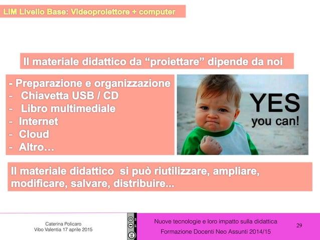 29 Nuove tecnologie e loro impatto sulla didattica Formazione Docenti Neo Assunti 2014/15 Caterina Policaro Vibo Valentia ...