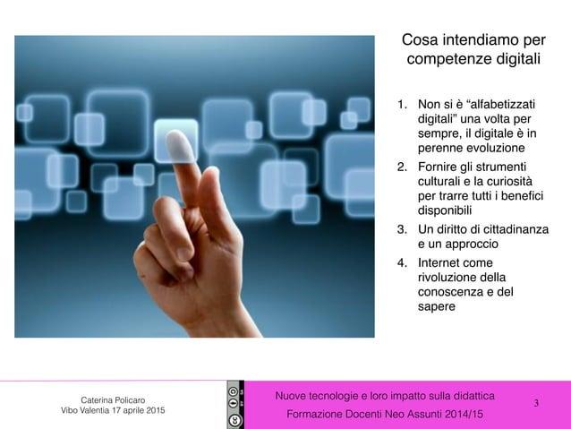 3 Nuove tecnologie e loro impatto sulla didattica Formazione Docenti Neo Assunti 2014/15 Caterina Policaro Vibo Valentia 1...