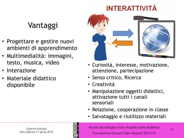 31 Nuove tecnologie e loro impatto sulla didattica Formazione Docenti Neo Assunti 2014/15 Caterina Policaro Vibo Valentia ...