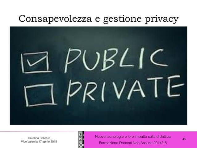 45 Nuove tecnologie e loro impatto sulla didattica Formazione Docenti Neo Assunti 2014/15 Caterina Policaro Vibo Valentia ...
