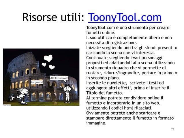 49 ToonyTool.com è uno strumento per creare fumetti online. Il suo utilizzo è completamente libero e non necessita di regi...