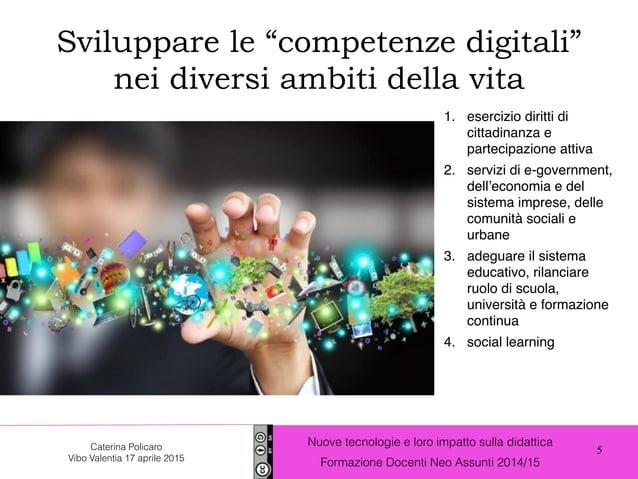 5 Nuove tecnologie e loro impatto sulla didattica Formazione Docenti Neo Assunti 2014/15 Caterina Policaro Vibo Valentia 1...