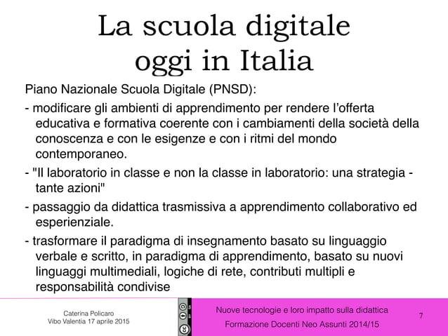 7 Nuove tecnologie e loro impatto sulla didattica Formazione Docenti Neo Assunti 2014/15 Caterina Policaro Vibo Valentia 1...