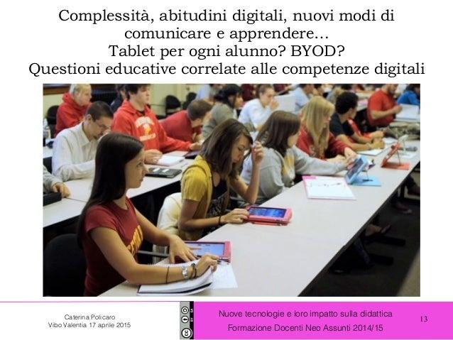 13 Nuove tecnologie e loro impatto sulla didattica Formazione Docenti Neo Assunti 2014/15 Caterina Policaro Vibo Valentia ...