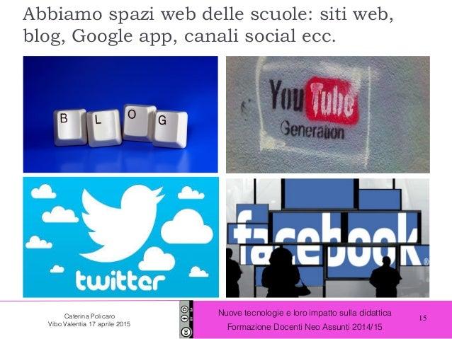 15 Nuove tecnologie e loro impatto sulla didattica Formazione Docenti Neo Assunti 2014/15 Caterina Policaro Vibo Valentia ...