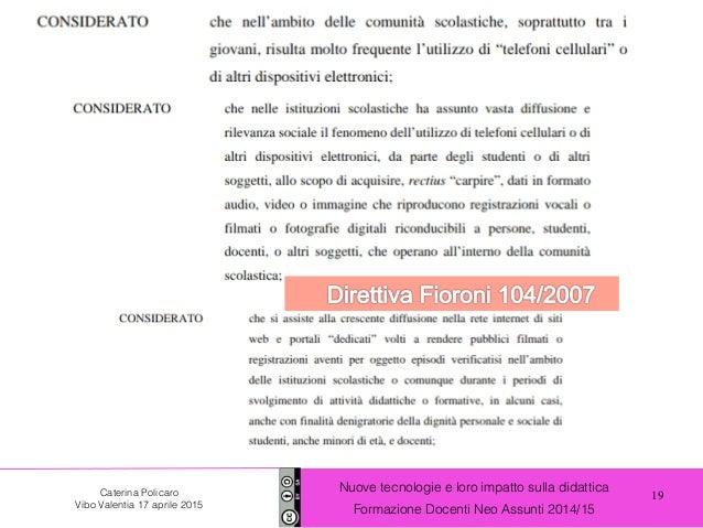 19 Nuove tecnologie e loro impatto sulla didattica Formazione Docenti Neo Assunti 2014/15 Caterina Policaro Vibo Valentia ...