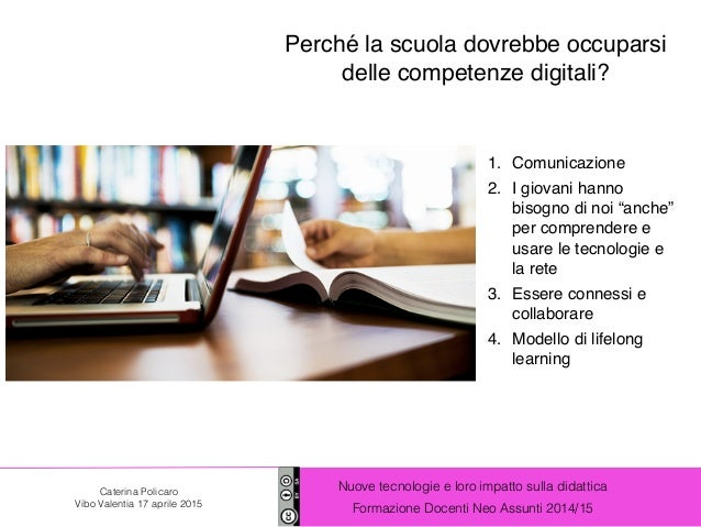 Nuove tecnologie e loro impatto sulla didattica Formazione Docenti Neo Assunti 2014/15 Caterina Policaro Vibo Valentia 17 ...