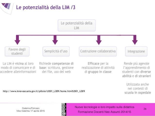 26 Nuove tecnologie e loro impatto sulla didattica Formazione Docenti Neo Assunti 2014/15 Caterina Policaro Vibo Valentia ...