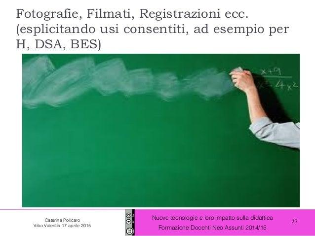 27 Nuove tecnologie e loro impatto sulla didattica Formazione Docenti Neo Assunti 2014/15 Caterina Policaro Vibo Valentia ...