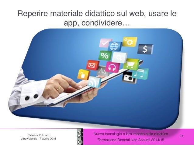 33 Nuove tecnologie e loro impatto sulla didattica Formazione Docenti Neo Assunti 2014/15 Caterina Policaro Vibo Valentia ...