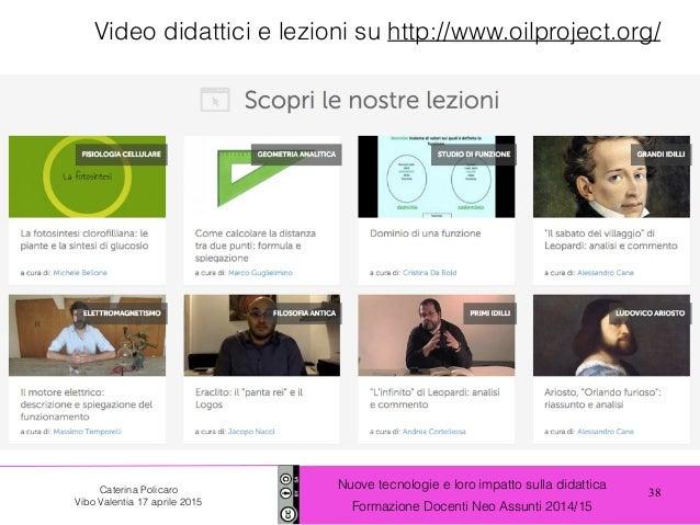 38 Nuove tecnologie e loro impatto sulla didattica Formazione Docenti Neo Assunti 2014/15 Caterina Policaro Vibo Valentia ...