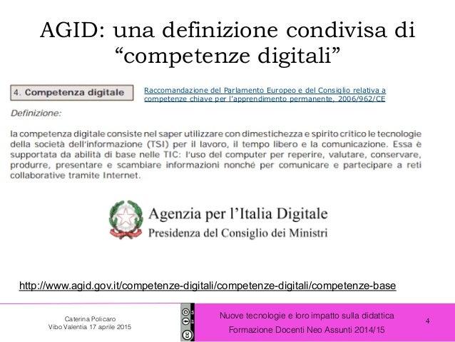 4 Nuove tecnologie e loro impatto sulla didattica Formazione Docenti Neo Assunti 2014/15 Caterina Policaro Vibo Valentia 1...