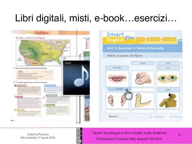 51 Nuove tecnologie e loro impatto sulla didattica Formazione Docenti Neo Assunti 2014/15 Caterina Policaro Vibo Valentia ...