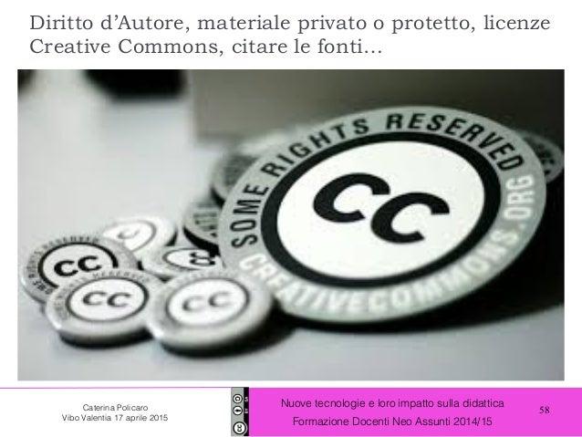 58 Nuove tecnologie e loro impatto sulla didattica Formazione Docenti Neo Assunti 2014/15 Caterina Policaro Vibo Valentia ...