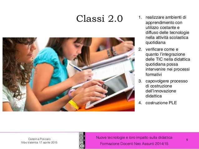 9 Nuove tecnologie e loro impatto sulla didattica Formazione Docenti Neo Assunti 2014/15 Caterina Policaro Vibo Valentia 1...