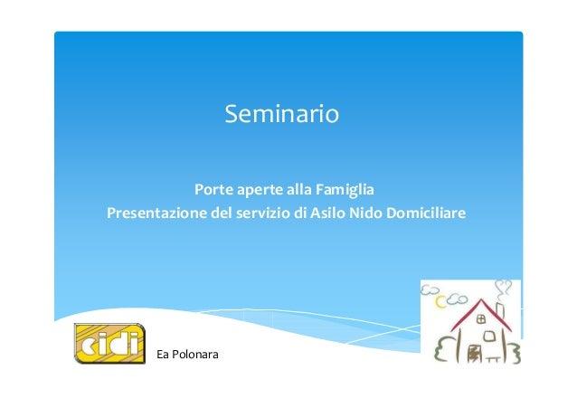 Seminario            Porte aperte alla FamigliaPresentazione del servizio di Asilo Nido Domiciliare       Ea Polonara