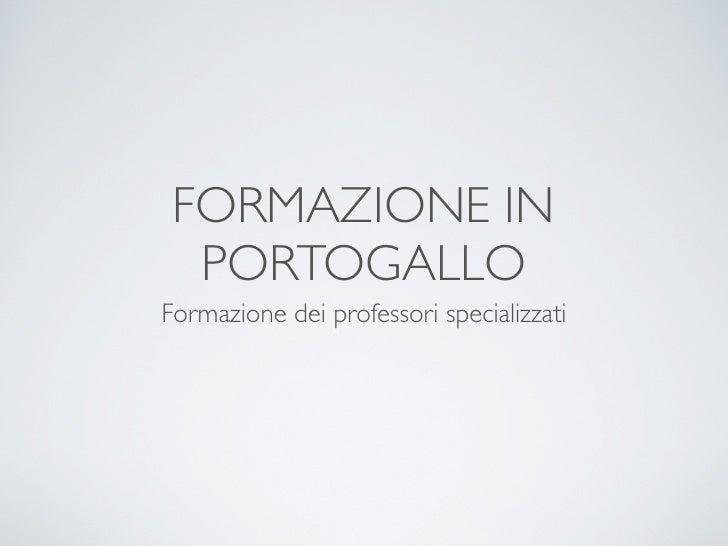 FORMAZIONE IN   PORTOGALLO Formazione dei professori specializzati