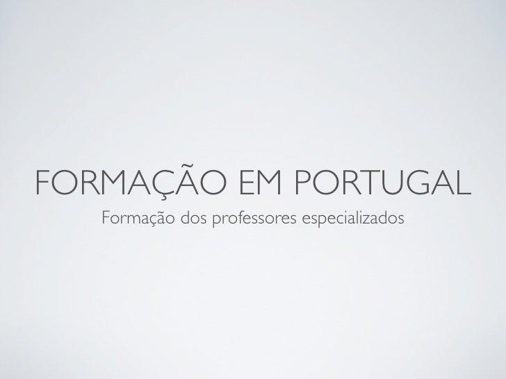 FORMAÇÃO EM PORTUGAL    Formação dos professores especializados