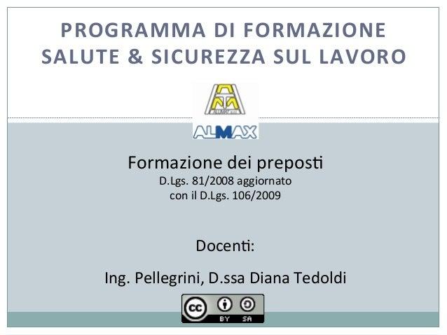 PROGRAMMA  DI  FORMAZIONE   SALUTE  &  SICUREZZA  SUL  LAVORO   Formazione  dei  prepos.   D.Lgs.  ...