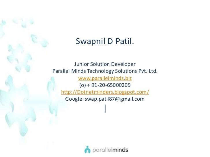 Swapnil D Patil.<br />Junior Solution Developer <br />Parallel Minds Technology Solutions Pvt. Ltd. <br />www.parallelmind...