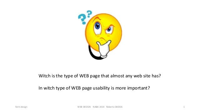 Witch is the type of WEB page that almost any web site has? In witch type of WEB page usability is more important?  form d...