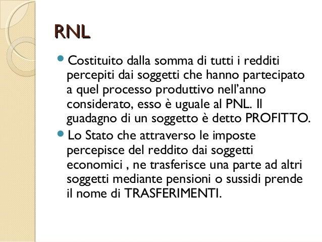 RNLRNL Costituito dalla somma di tutti i redditi percepiti dai soggetti che hanno partecipato a quel processo produttivo ...