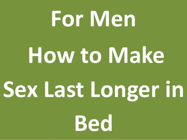 How to perform sexually longer