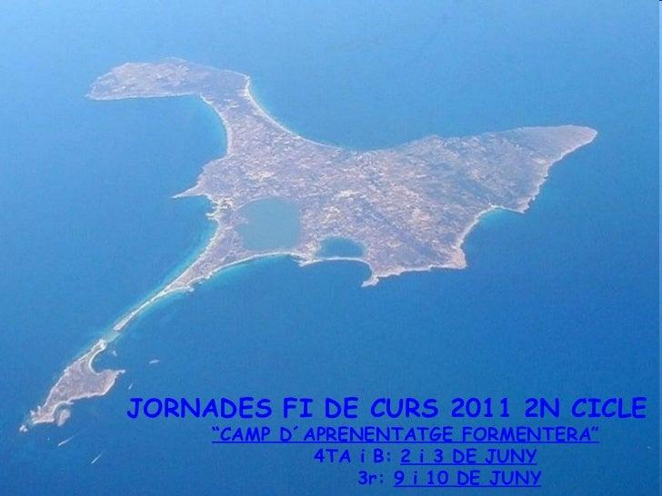 """JORNADES FI DE CURS 2011 2N CICLE """" CAMP D´APRENENTATGE FORMENTERA"""" 4TA i B:  2 i 3 DE JUNY 3r:  9 i 10 DE JUNY"""