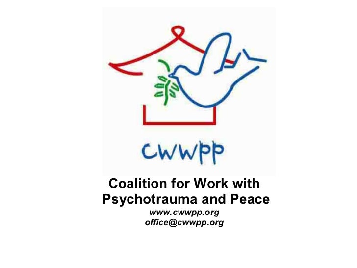 Coalition for Work with Psychotrauma and Peace www.cwwpp.org [email_address]