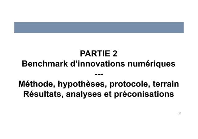 23 PARTIE 2 Benchmark d'innovations numériques --- Méthode, hypothèses, protocole, terrain Résultats, analyses et préconis...