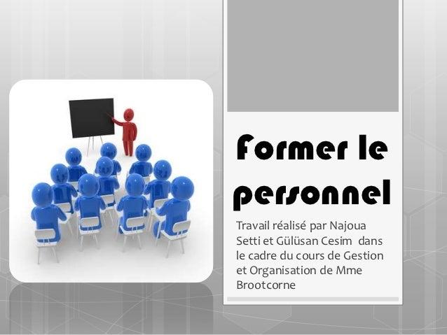 Former lepersonnelTravail réalisé par NajouaSetti et Gülüsan Cesim dansle cadre du cours de Gestionet Organisation de MmeB...