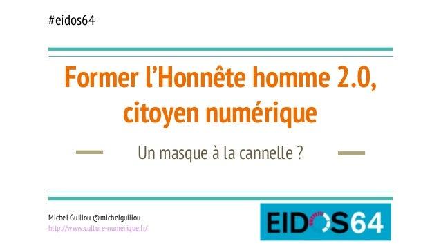 Former l'Honnête homme 2.0, citoyen numérique Un masque à la cannelle? Michel Guillou @michelguillou http://www.culture-n...