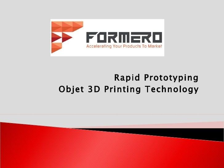 Rapid Prototyping Objet 3D Printing Technology
