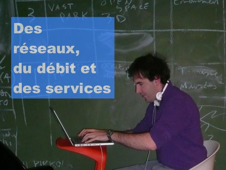 Desréseaux,du débit etdes services