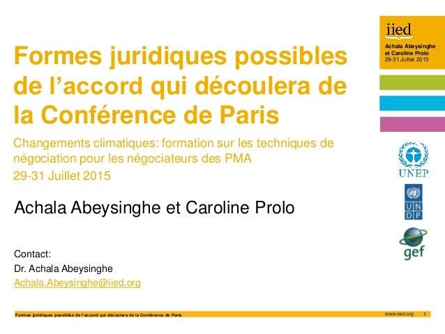 Achala Abeysinghe et Caroline Prolo 29-31 July 2015 1Formes juridiques possibles de l'accord qui découlera de la Conférenc...