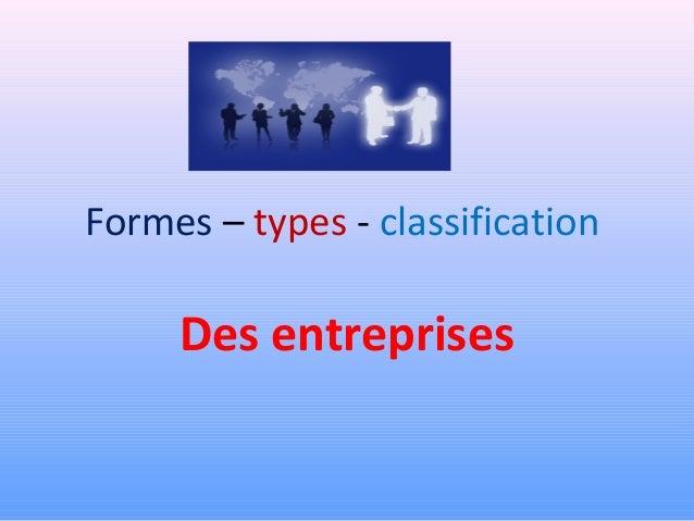 Formes – types - classification  Des entreprises
